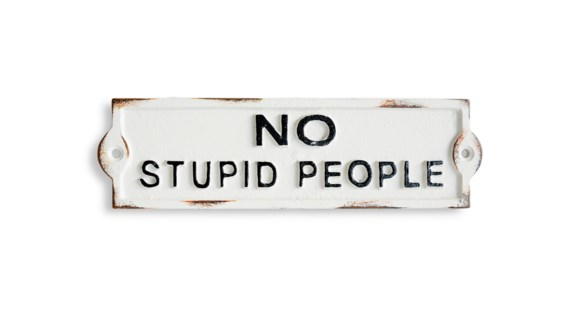 No Stupid People sign, White w/Blk Lettering, 8.5x2.4x0.2 inches
