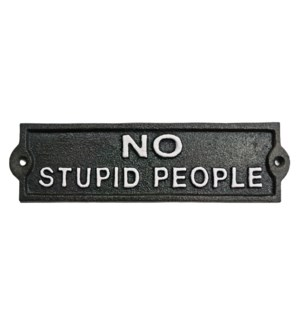 No Stupid People sign, Black w/ White Lettering, 8.5x2.4x0.2  *Last Chance!*