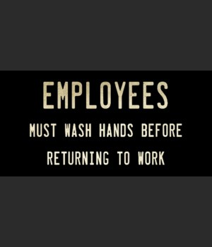 EMPLOYEES MUST WAS HANDS BEFORE RETURNING TO WORK