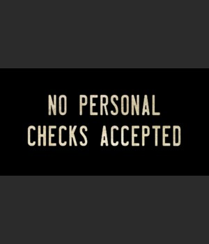 NO PERSONAL CHECKS ACCEPTED