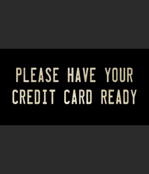 PLEASE HAVE YOUR CREDIT CARD READY