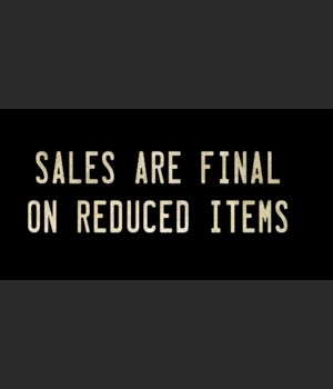 SALES ARE FINAL ON REDUCED ITEMS