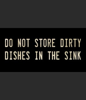 DO NOT STORE DIRTY DISHES IN THE SINK
