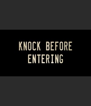 KNOCK BEFORE ENTERING