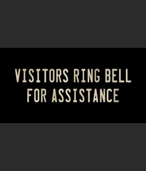 VISITORS RING BELL FOR ASSISTANCE