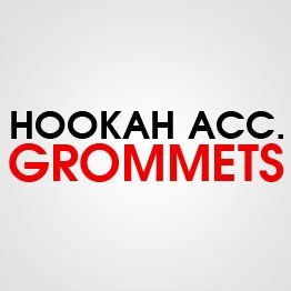 HOOKAH GROMMETS