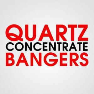 CONCENTRATE QUARTZ BANGERS