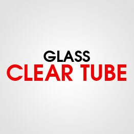 GLASS CLEAR TUBES