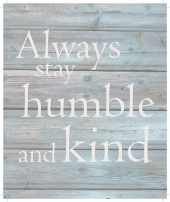 """Always stay humble & kind - Wash out Grey background 10"""" x 12"""""""