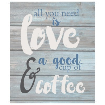 """All you need is love & a good cup of coffee - Wash out Grey background 10"""" x 12"""""""
