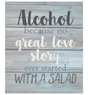 "Alcohol because no great love story ever started with a salad - Wash out Grey background 10"" x 12"""