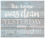 "The house was clean yesterday.  You missed it - Wash out Grey background 10"" x 12"""
