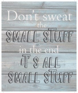 "Don't sweat the small stuff.  In the end it's all small stuff - Wash out Grey background 10"" x 12"""