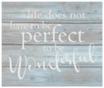 "Life does not have to be perfect to be wonderful. - Wash out Grey background 10"" x 12"""