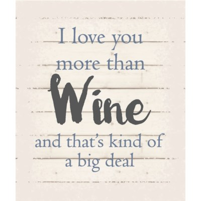"""I love you more than wine an that's kind of a big deal - White background 10"""" x 12"""""""