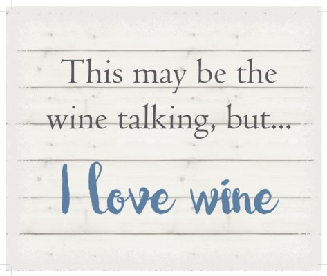 "This may be the wine talking but, I love wine - White background 10"" x 12"""