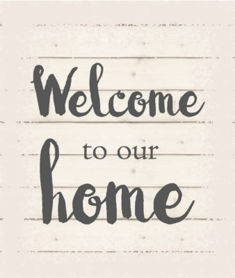 """Welcome to our home - White background 10"""" x 12"""""""