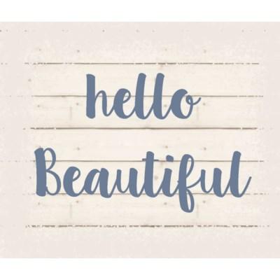 "Hello Beautiful - White background 10"" x 12"""