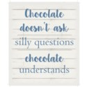 """Chocolate doesn't ask silly questions.  Chocolate understands. - White background 10"""" x 12"""""""