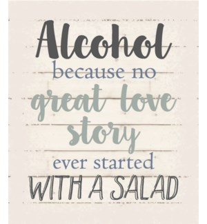"Alcohol because no great love story ever started with a salad - White background 10"" x 12"""