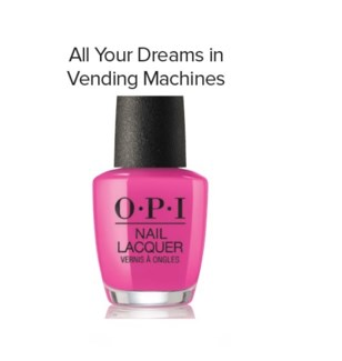 OPI NL  ALL YOUR DREAMS IN VENDING MACHINES