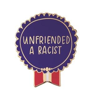 """EP106-Unfriended A Racist Enamel Pin 1.25""""x1"""""""