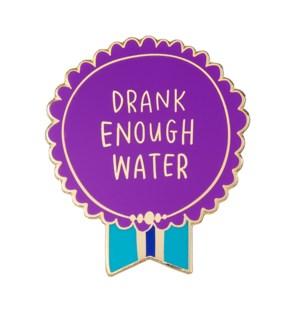 EP123-Drank Enough Water Enamel Pin
