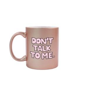 Don't Talk to Me Rose Gold Mug