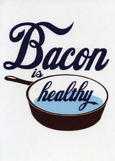 Bacon is Healthy 5x7|A Smyth
