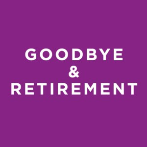 Goodbye and Retirement