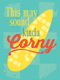 kinda corny 5x7|Great Arrow