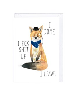 I come I fox shit up I leave 4x6|Jolly Awesome