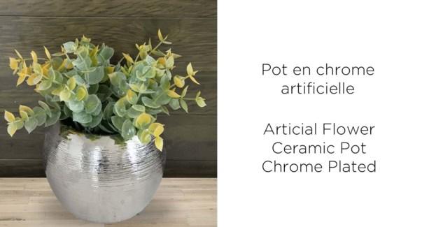 Fleur Artificielle Chrome Pot ASST - 10x16 - 12B