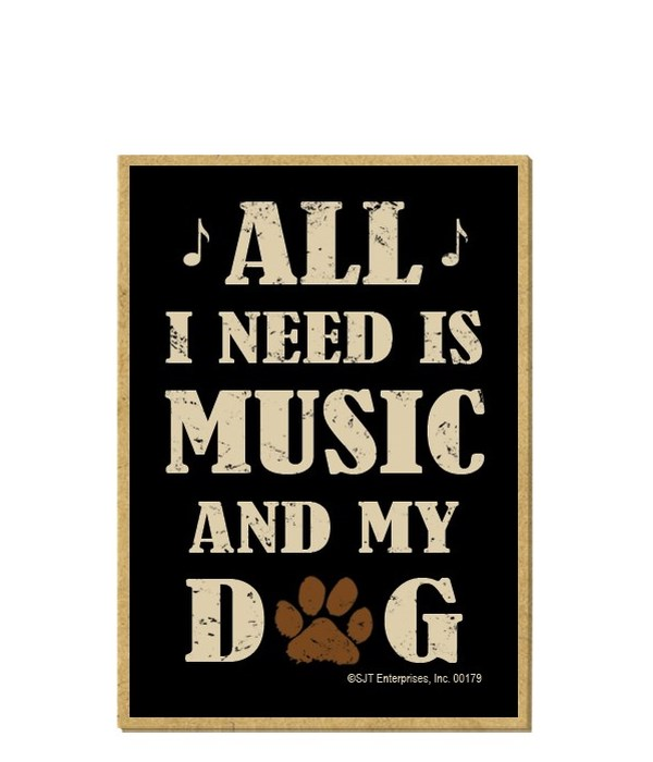 All I need is Music & my Dog Magnet