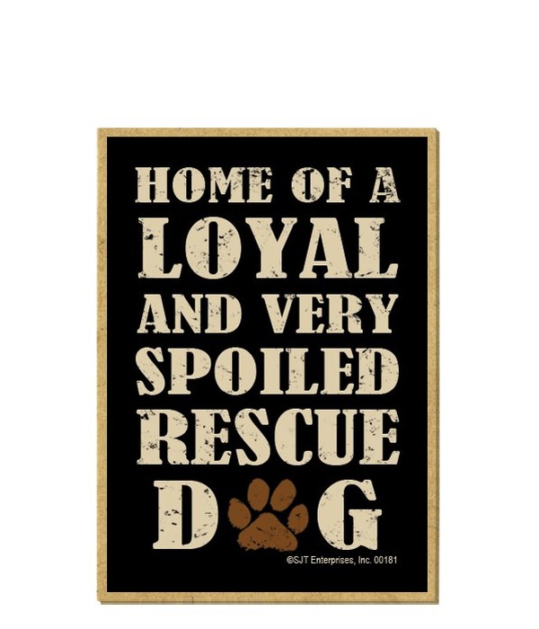 Home of Loyal, Spoiled Rescue Magnet