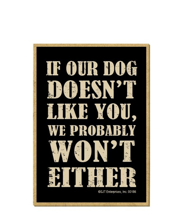 If your dog doesn't like you... Magnet