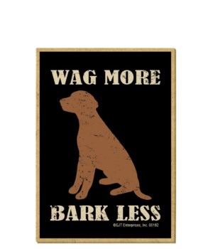 Wag More ~ Bark Less Magnet