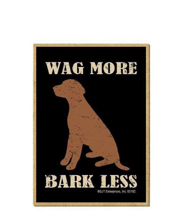 Wag More ~ Bark Less Magnet
