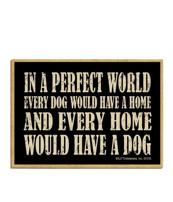 In a perfect world, every home... Magnet