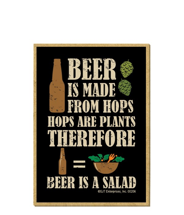 Beer is made from hops. Hops are plants,