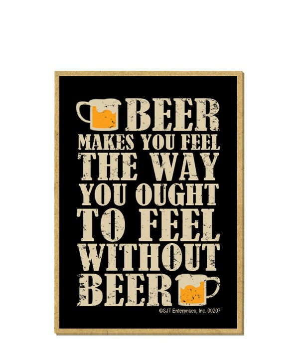 Beer makes you feel the way you ought to