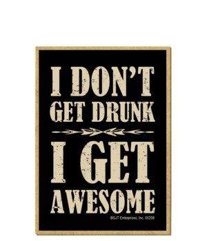 I don't get drunk - I get awesome magnet