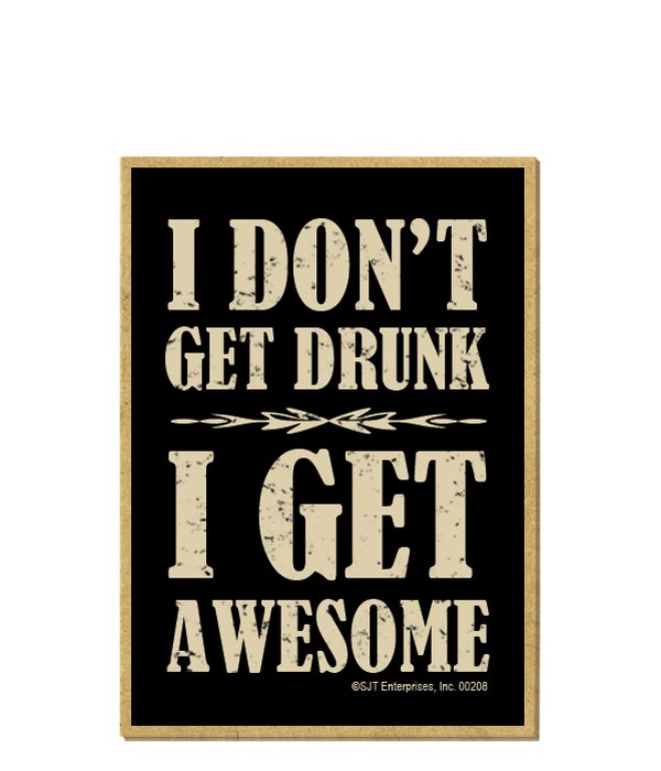 I don't get drunk - I get awesome magnet