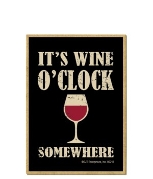 It's wine o'clock somewhere magnet
