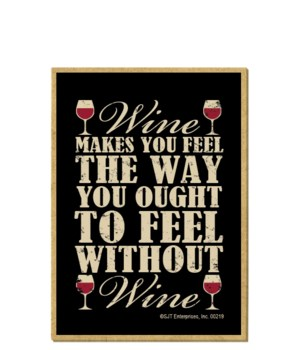 Wine makes you feel the way you ought to
