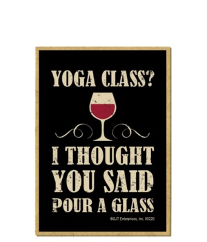 Yoga class? I thought you said pour a gl
