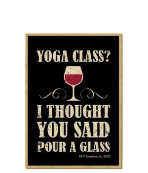 Yoga class? I thought you said pour a gl