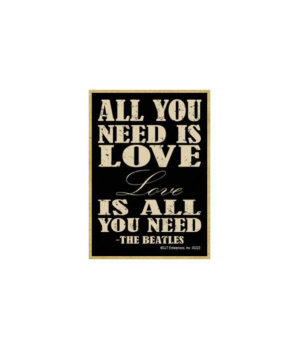 All you need is love…Love is all you nee
