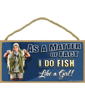 As a matter of fact I do fish Like a Gir