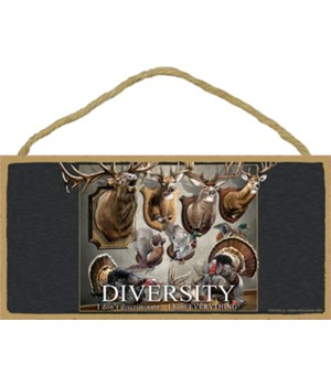 DIVERSITY I don't discriminate… I hunt E